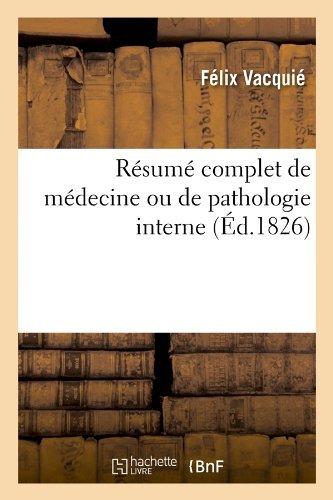 Resume Complet de Medecine Ou de Pathologie Interne (Ed.1826) (Sciences) by Vacquie F. (2012-03-26)
