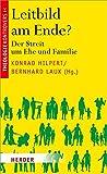 Leitbild am Ende?: Der Streit um Ehe und Familie (Theologie kontrovers)