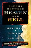Caught Between Heaven and Hell: How We've Been Tricked into False Belief by Donald Stewart (2015-01-15)
