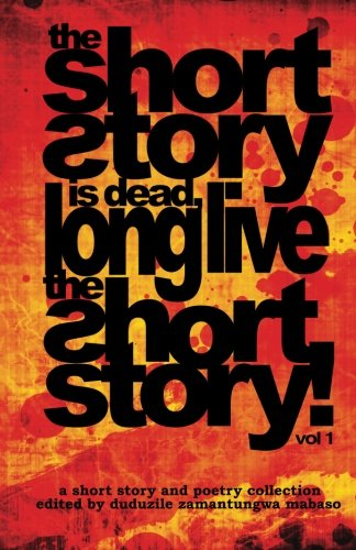 The Short Story is Dead, Long Live The Short Story!: Volume 1