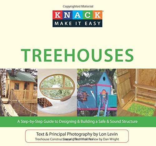 Knack Treehouses: A Step-by-Step Guide to Designing & Building A Safe & Sound Structure (Knack: Make it Easy) by Lon Levin (2010-01-05)