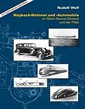 Maybach-Motoren und Automobile im Rhein-Neckar-Dreieck und der Pfalz: inkl. Chronologie die Luftschiffahrt