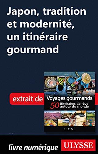 Descargar Libro Japon, tradition et modernité - Un itinéraire gourmand de Collectif