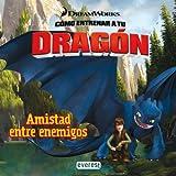 Cómo entrenar a tu dragón. Amistad entre enemigos (Como entrenar a tu dragón)