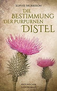 Die Bestimmung der purpurnen Distel (Distelreihe 2) von [Morrison, Sophie]