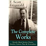 The Complete Works of F. Scott Fitzgerald: Novels, Short Stories, Poetry, Articles, Letters, Plays & Screenplays: From the author of The Great Gatsby, ... many other notable works (English Edition)