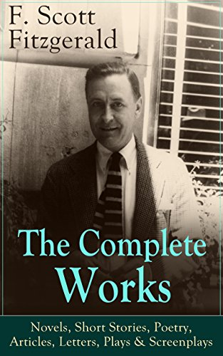 the-complete-works-of-f-scott-fitzgerald-novels-short-stories-poetry-articles-letters-plays-screenpl