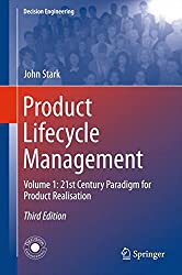 Product Lifecycle Management: Volume 1: 21st Century Paradigm for Product Realisation (Decision Engineering)