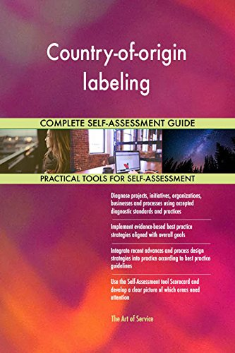 Country-of-origin labeling All-Inclusive Self-Assessment - More than 720 Success Criteria, Instant Visual Insights, Comprehensive Spreadsheet Dashboard, Auto-Prioritized for Quick Results