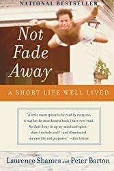 Not Fade Away: A Short Life Well Lived by Laurence Shames (2004-09-14)