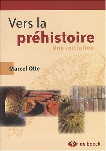 Vers la préhistoire : Une initiation par Marcel Otte