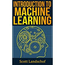Machine Learning: A Gentle Introduction to the Field - Concepts, ALGORITHMS and Real-World Applications (English Edition)