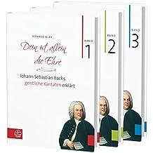 Bach-kantaten / Dein Ist Allein Die Ehre: Johann Sebastian Bachs Geistliche Kantaten Erklart