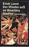 Der Mörder saß im Wembley Stadion - Kriminalroman.