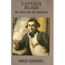 Captain Bligh: The Man and His Mutinies by Gavin Kennedy (1989-02-23)