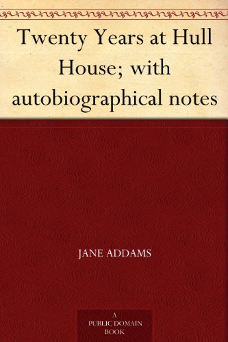 Twenty Years at Hull House; with autobiographical notes (English Edition)