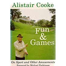 Fun and Games with Alistair Cooke: On Sport and Other Amusements by Alistair Cooke (1996-02-28)