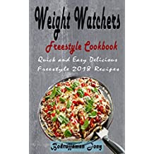 Weight Watchers Freestyle Cookbook: Quick and Easy Delicious Freestyle 2018 Recipes  (English Edition)