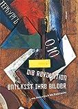 Die Revolution entlässt ihre Bilder: Von Malewitsch bis Kandinsky
