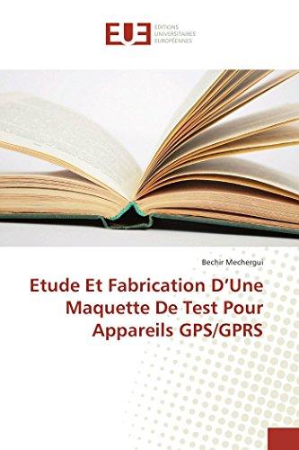 Etude Et Fabrication D\'Une Maquette De Test Pour Appareils GPS/GPRS (Omn.Univ.Europ.)