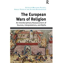 The European Wars of Religion: An Interdisciplinary Reassessment of Sources, Interpretations, and Myths