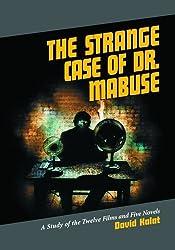 Strange Case of Dr. Mabuse: A Study of the Twelve Films and Five Novels by David Kalat (2005-04-30)
