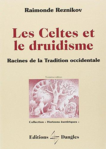 Les Celtes et le druidisme : Racines de la tradition occidentale par Raymonde Reznikov
