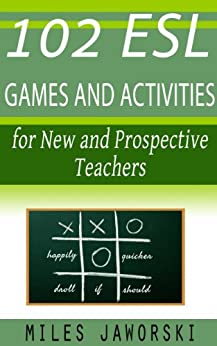102 ESL Games and Activities for New and Prospective Teachers: ESL Materials for New Teachers (ESL Resources for New and Prospective Teachers Book 2) (English Edition)