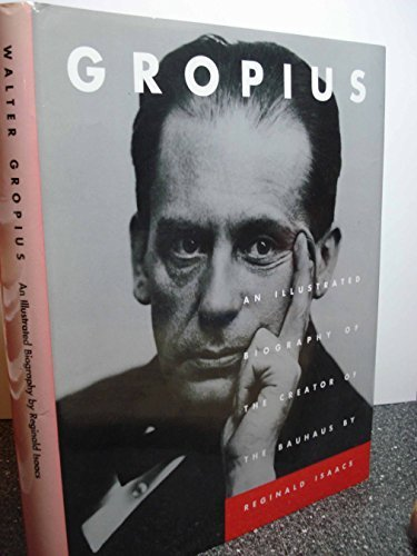 Gropius: An Illustrated Biography of the Creator of the Bauhaus 1st English-language edition by Isaacs, Reginald (1991) Hardcover