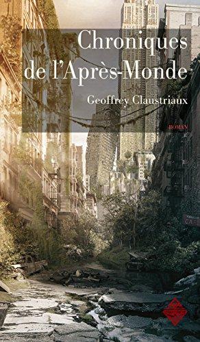 Chroniques de l'Après-Monde: Roman de science-fiction post-apocalyptique (Littératures) par Geoffrey Claustriaux