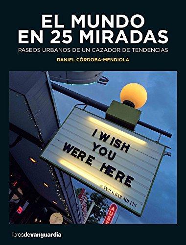 El mundo en 25 miradas (LIBROS DE VANGUARDIA) por Daniel Córdoba-Mendiola