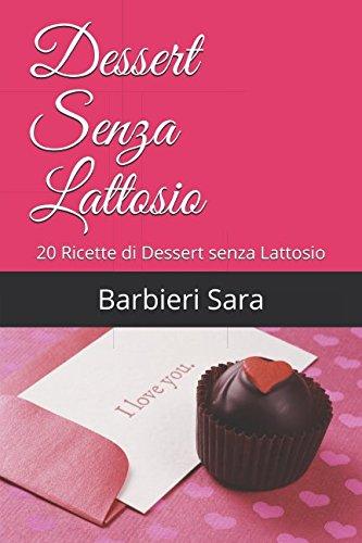 Dessert Senza Lattosio: 20 Ricette di Dessert senza Lattosio