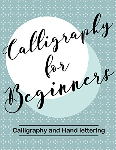 Calligraphy for Beginners. Calligraphy and Hand lettering: Calligraphy alphabets for beginners. Hand Lettering Workbook :Training, Exercises and Practice (Lettering for beginners)
