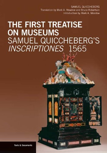 The First Treatise on Museums - Samuel Quiccheberg's Inscriptiones, 1565 (Texts & Documents)