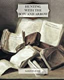 Hunting with the Bow and Arrow by Saxton Pope (2013-11-14)