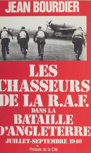 Les Chasseurs de la R.A.F. dans la Bataille d'Angleterre (juillet-septembre 1940) (Troupes de choc) par Jean Bourdier
