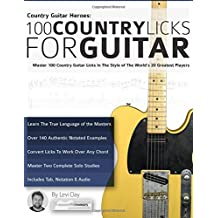 Country Guitar Heroes - 100 Country Licks for Guitar: Master 100 Country Guitar Licks In The Style of The World's 20 Greatest Players (Play Country Guitar Licks)