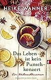 Das Leben ist kein Punschkonzert: Ein Weihnachtsroman von Heike Wanner