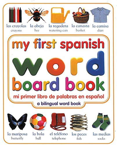 My First Spanish Word Board Book/Mi Primer Libro de Palabras En Espanol: A Bilingual Word Book (My 1st Board Books)