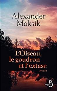 L'oiseau, le goudron et l'extase par Alexander Maksik