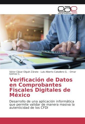 Verificación de Datos en Comprobantes Fiscales Digitales de México: Desarrollo de una aplicación informática que permite validar de manera masiva la autenticidad de los CFDI