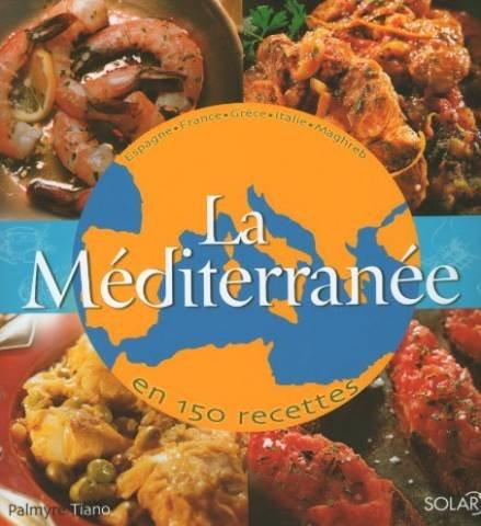 La Méditerranée en 150 recettes