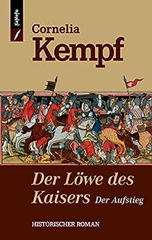 Der Löwe des Kaisers: Der Aufstieg (Löwen-Reihe 1) (German Edition) by [Kempf, Cornelia]