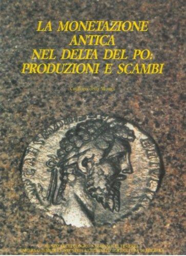 La monetazione antica nel Delta del Po : produzione e scambi. Catalogo della Mostra. Ferrara 12 - 27 settembre 1986 - Centro Mostre Efer.