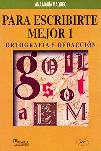 Para escribirte mejor 1/To Write Better 1: Ortografia y redaccion/Orthography and Writing por Ana Maria Maqueo