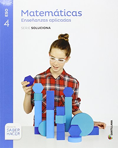 MATEMATICAS ENSEÑANZAS APLICADAS SERIE SOLUCIONA 4 ESO SABER HACER