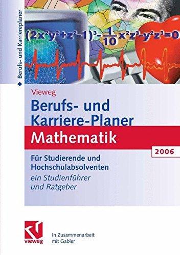 Berufs- und Karriere-Planer 2006: Mathematik - Schlüsselqualifikation für Technik, Wirtschaft und IT: Für Studierende und Hochschulabsolventen. Ein Studienführer und Ratgeber