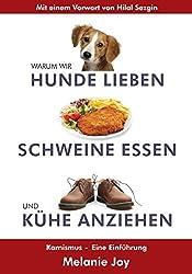 Warum wir Hunde lieben, Schweine essen und Kühe anziehen: Karnismus - eine Einführung (German Edition)