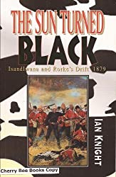 The Sun Turned Black: Isandlwana and Rorke's Drift - 1879 by Ian Knight (1995-04-30)