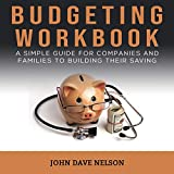 Budgeting Workbook: A Simple Guide for Companies and Families to Building Their Saving